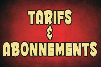 TARIFS & ABONNEMENTS